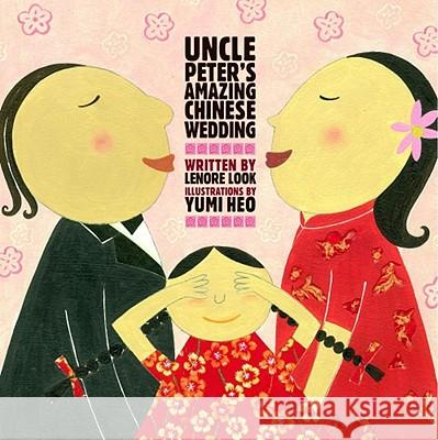 Uncle Peter's Amazing Chinese Wedding Lenore Look Yumi Heo 9780689844584
