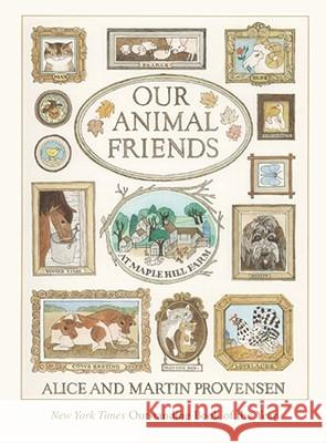 Our Animal Friends at Maple Hill Farm Alice Provensen Martin Provensen Martin Provensen 9780689844997