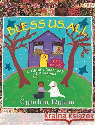 Bless Us All : A Child's Yearbook of Blessings Cynthia Rylant 9780689846373