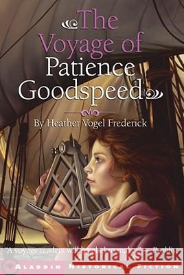 The Voyage of Patience Goodspeed Heather Vogel Frederick 9780689848698