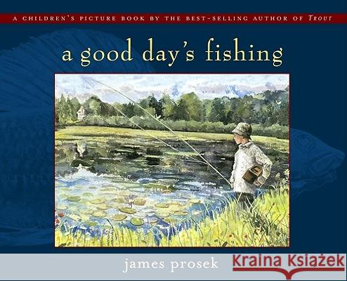 A Good Day's Fishing James Prosek 9780689853272