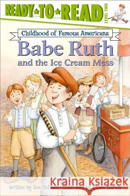 Babe Ruth and the Ice Cream Mess Dan Gutman Elaine Garvin 9780689855290