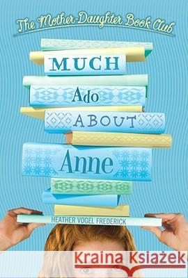 Much Ado about Anne Heather Vogel Frederick 9780689855665