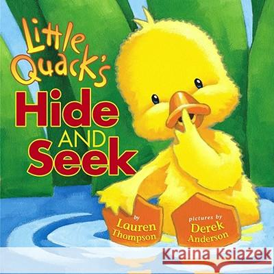 Little Quack's Hide and Seek Lauren Thompson Derek Anderson 9780689857225