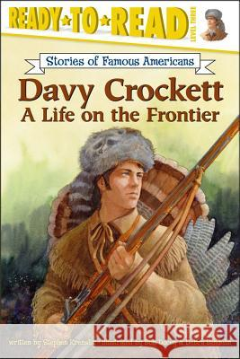 Davy Crockett: A Life on the Frontier Stephen Krensky Debra Bandelin Bob Dacey 9780689859441