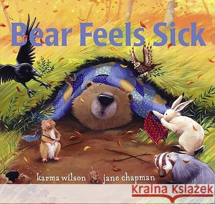 Bear Feels Sick Karma Wilson Jane Chapman 9780689859854