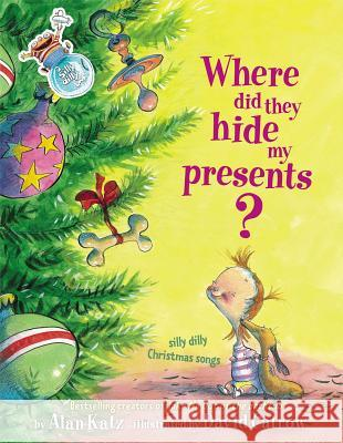 Where Did They Hide My Presents?: Where Did They Hide My Presents? Alan Katz David Catrow 9780689862144