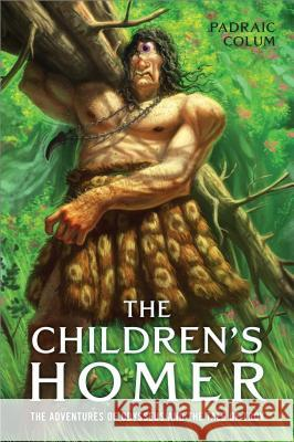 The Children's Homer: The Adventures of Odysseus and the Tale of Troy Padraic Colum Willy Pogany 9780689868832