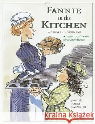 Fannie in the Kitchen: The Whole Story from Soup to Nuts of How Fannie Farmer Invented Recipes with Precise Measurements Deborah Hopkinson Nancy Carpenter 9780689869976