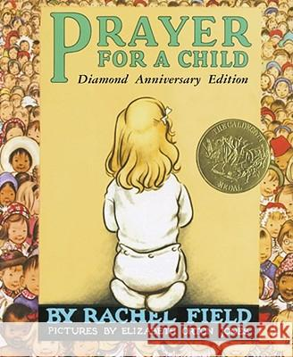 Prayer for a Child Rachel Field Elizabeth Orton Jones 9780689873560