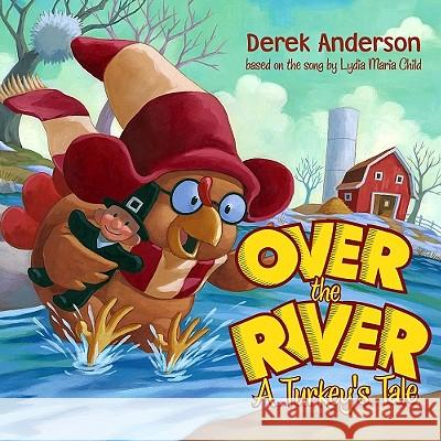 Over the River: Over the River Derek Anderson Derek Anderson Lydia Maria Francis Child 9780689876356