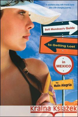 Sofi Mendoza's Guide to Getting Lost in Mexico Malin Alegria 9780689878121