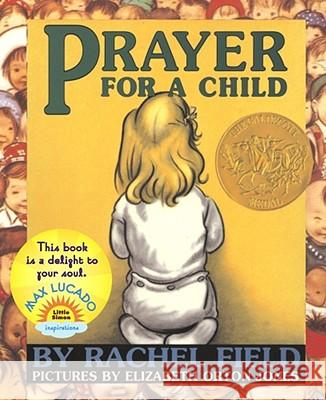 Prayer for a Child Rachel Field Elizabeth Orton Jones 9780689878862