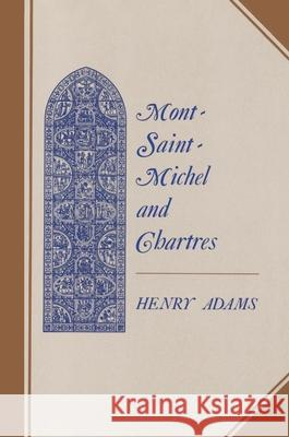 Mont-Saint-Michel and Chartres : A Study of Thirteenth-Century Unity Henry Adams Ralph Adams Cram 9780691003351