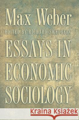 Essays in Economic Sociology Max Weber Richard Swedberg 9780691009063 Princeton University Press