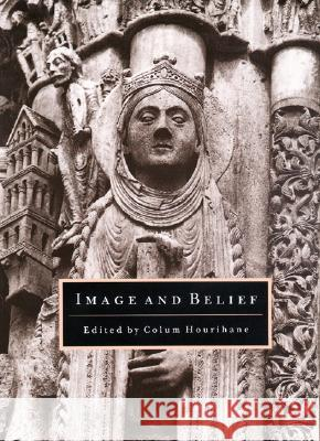 Image and Belief: Studies in Celebration of the Eightieth Anniversary of the Index of Christian Art Colum Hourihane 9780691010038