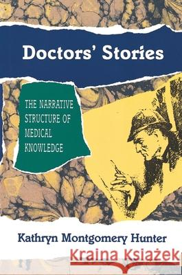 Doctors' Stories : The Narrative Structure of Medical Knowledge Kathryn Montgomery Hunter 9780691015057