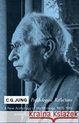 C.G. Jung : Psychological Reflections. A New Anthology of His Writings, 1905-1961 Carl Gustav Jung R. F. Hull Jolande Jacobi 9780691017860 Bollingen