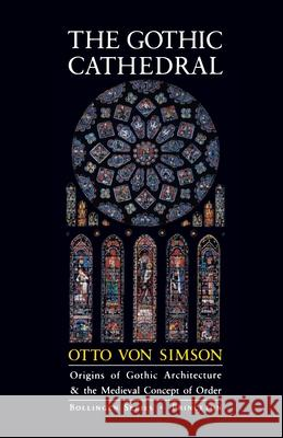 The Gothic Cathedral : Origins of Gothic Architecture and the Medieval Concept of Order - Expanded Edition Otto Vo Otto Georg Von Simson 9780691018676