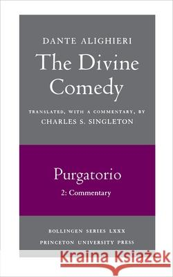 The Divine Comedy, II. Purgatorio, Vol. II. Part 2: Commentary Charles S. Singleton Dante Alighieri 9780691019109