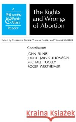 Rights and Wrongs of Abortion : A Philosophy and Public Affairs Reader Marshall Cohen Thomas Scanlon Thomas Nagel 9780691019796 Princeton University Press