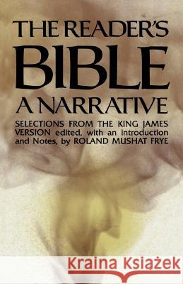 The Reader's Bible, A Narrative : Selections from the King James Version Roland Mushat Frye Roland Mushat Frye Roland Mushat Frye 9780691019956