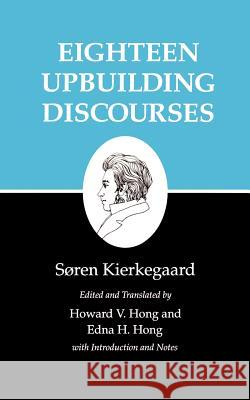 Eighteen Upbuilding Discourses Soren Kierkegaard Howard Vincent Hong Edna H. Hong 9780691020877