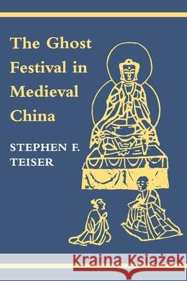 The Ghost Festival in Medieval China Stephen F. Teiser 9780691026770