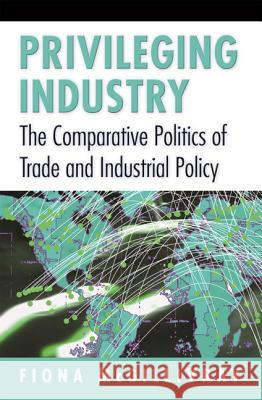 Privileging Industry: The Comparative Politics of Trade and Industrial Policy Fiona McGillivray 9780691027708