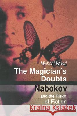 The Magician's Doubts: Nabokov and the Risks of Fiction Michael Wood 9780691048307 Princeton University Press