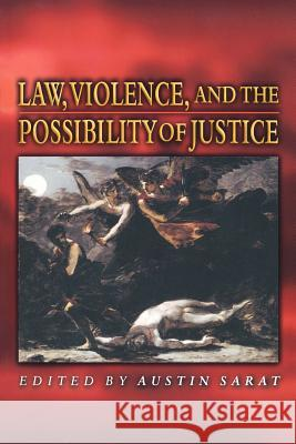 Law, Violence, and the Possibility of Justice Austin Sarat 9780691048451