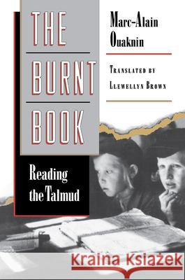 The Burnt Book : Reading the Talmud Marc-Alain Ouaknin Llewellyn Brown 9780691059204