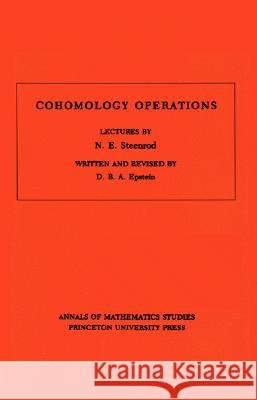 Cohomology Operations (AM-50), Volume 50 : Lectures by N.E. Steenrod. (AM-50) D. B. a. Epstein 9780691079240