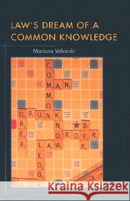 Law's Dream of a Common Knowledge Mariana Valverde 9780691086989