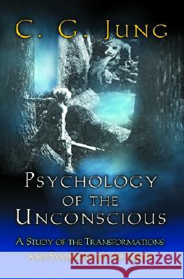 Psychology of the Unconscious: A Study of the Transformations and Symbolisms of the Libido Carl Gustav Jung B. M. Hinkle William McGuire 9780691090252