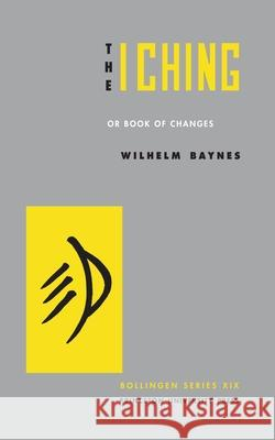 The I Ching or Book of Changes Richard Wilhelm Hellmut Wilhelm Vary F. Baynes 9780691097503