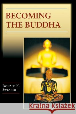 Becoming the Buddha : The Ritual of Image Consecration in Thailand Donald K. Swearer 9780691114354
