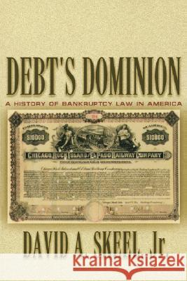 Debt's Dominion : A History of Bankruptcy Law in America David A., Jr. Skeel 9780691116372