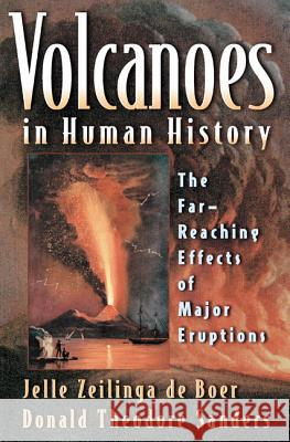 Volcanoes in Human History: The Far-Reaching Effects of Major Eruptions Jelle Zeilinga d Donald Theodore Sanders Robert D. Ballard 9780691118383