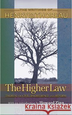 The Higher Law: Thoreau on Civil Disobedience and Reform Henry David Thoreau Wendell Glick Howard Zinn 9780691118765 Princeton University Press