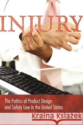 Injury: The Politics of Product Design and Safety Law in the United States Sarah S. Lochlann Jain 9780691119083