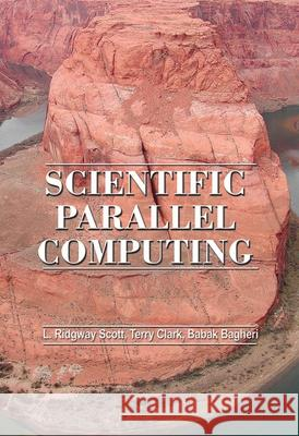Scientific Parallel Computing L. Ridgway Scott Terry Clark Babak Bagheri 9780691119359