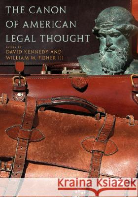 The Canon of American Legal Thought David Kennedy William W., III Fisher Doug Mayhew 9780691120003