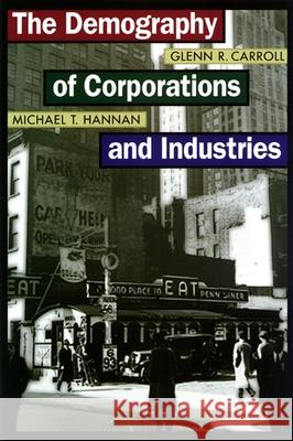 The Demography of Corporations and Industries Glenn R. Carroll Michael T. Hannan 9780691120157