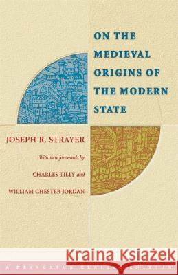 On the Medieval Origins of the Modern State Joseph R. Strayer Charles Tilly William Chester Jordan 9780691121857 Princeton University Press