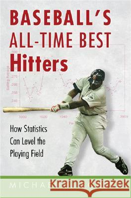 Baseball's All-Time Best Hitters: How Statistics Can Level the Playing Field Michael J. Schell 9780691123431
