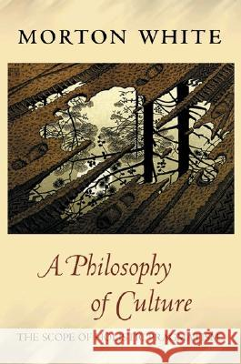 A Philosophy of Culture: The Scope of Holistic Pragmatism Morton Gabriel White 9780691123981 Princeton University Press