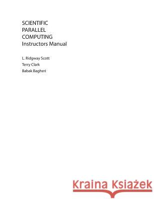 Solutions Manual to Scientific Parallel Computing Scott, L Ridgway 9780691124544
