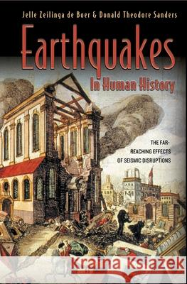 Earthquakes in Human History: The Far-Reaching Effects of Seismic Disruptions Jelle Zeilinga d Donald Theodore Sanders 9780691127866