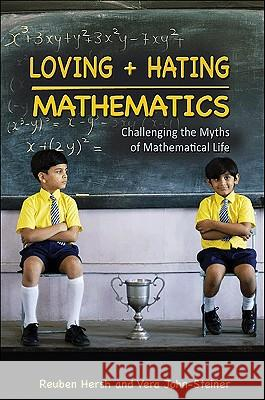 Loving + Hating Mathematics: Challenging the Myths of Mathematical Life Reuben Hersh Vera John-Steiner 9780691142470